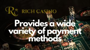 Rich Casino Payment Methods